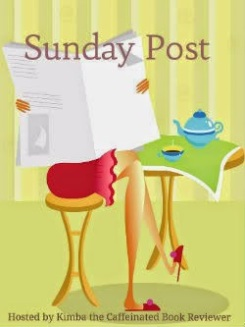 The Sunday Post is a weekly meme hosted by Kimba @ Caffeinated Book Reviewer